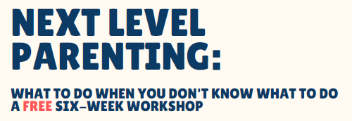 Post image for Next Level Parenting: free workshop series for parents of teens